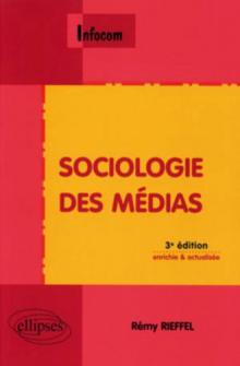 Sociologie des médias - 3e édition enrichie et actualisée