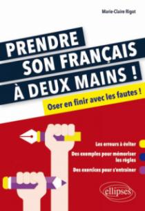Prendre son français à deux mains. Oser en finir avec les fautes