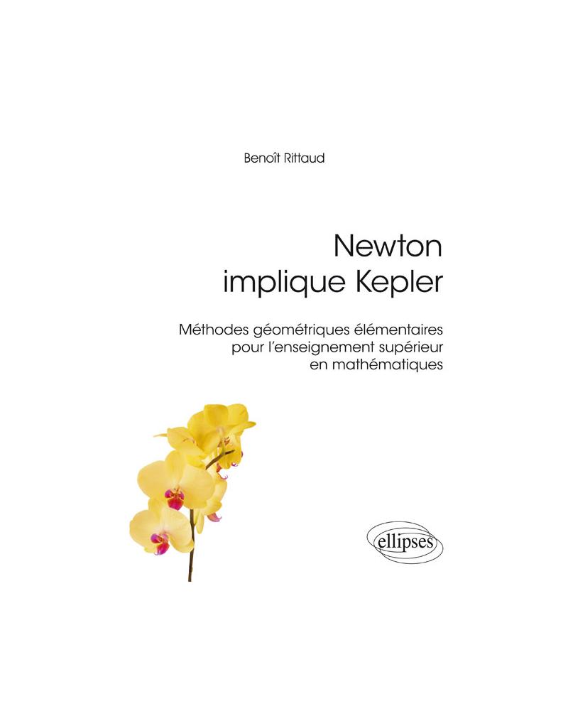 Newton implique Kepler: méthodes géométriques élémentaires pour l'enseignement supérieur en mathématiques