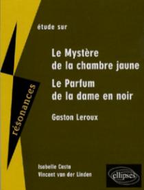 Leroux, Le mystère de la chambre jaune - Le Parfum de la dame en noir
