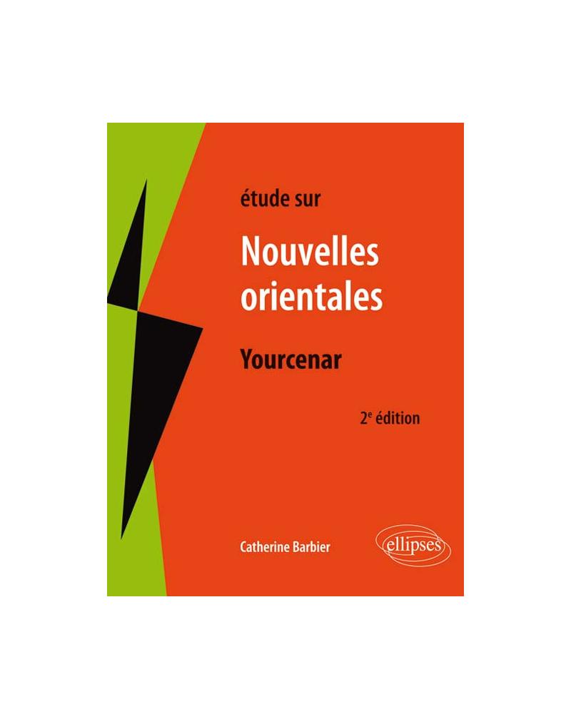 Yourcenar, Les nouvelles orientales. 2e édition