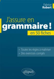 J'assure en grammaire. La grammaire française en 50 fiches