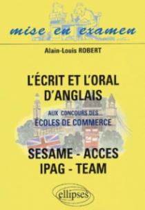 L'Ecrit et l'Oral d'anglais aux concours des écoles de commerce - ACCES - IPAG - SESAME - TEAM