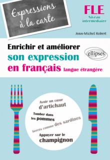 FLE • Expressions à la carte • Enrichir et améliorer son expression en français langue étrangère • Niveau intermédiaire •  (Français Langue Etrangère)