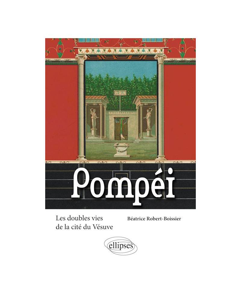 Pompéi. Les doubles vies de la cité du Vésuve