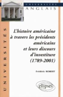 L'histoire américaine à travers les présidents américains et leurs discours d'investiture (1789-2001)
