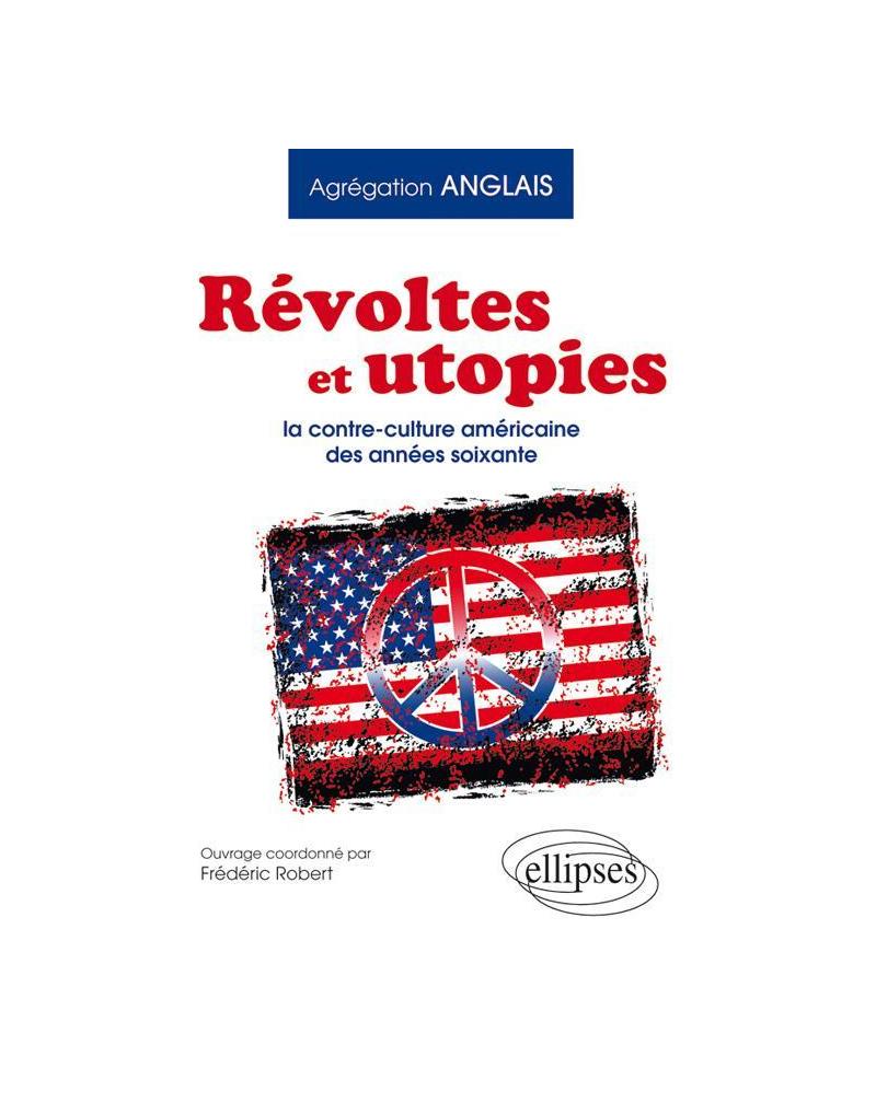 Révoltes et utopies: la contre-culture américaine des années soixante