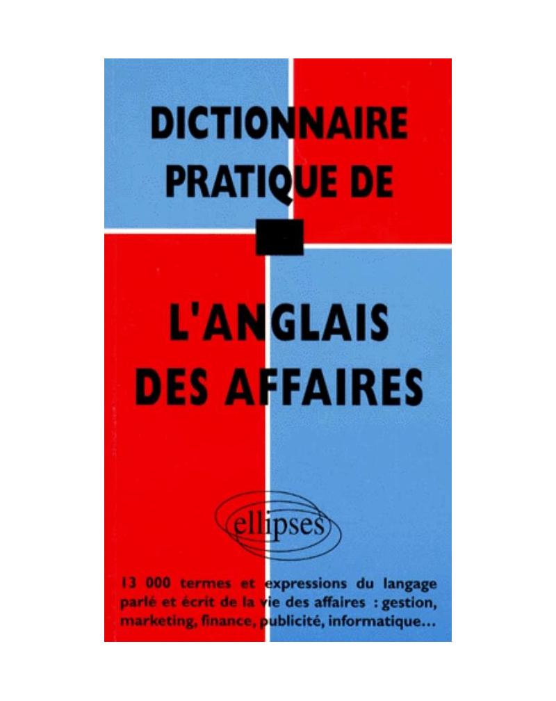 Dictionnaire pratique de l'anglais des affaires