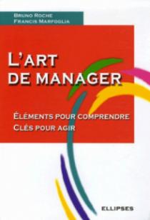 L'art de manager - Eléments pour comprendre - Clés pour agir