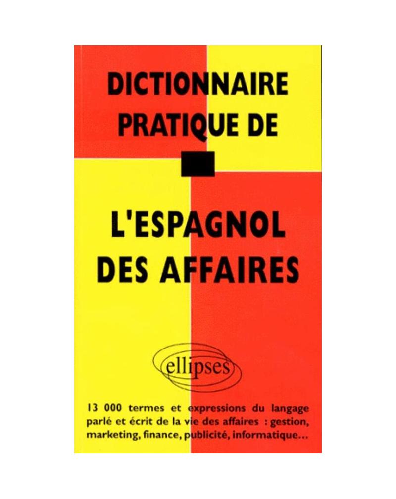 Dictionnaire pratique de l'espagnol des affaires