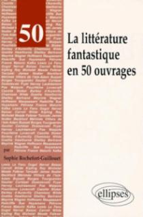 La littérature fantastique en 50 ouvrages