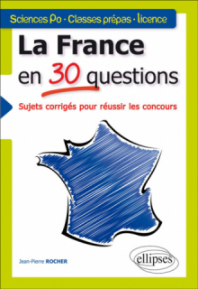 La France en 30 questions. Sujets corrigés pour réussir les concours. Sciences Po - Classes prépas - Licence