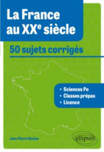 La France au XXe siècle •50 sujets corrigés - tous concours