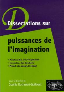 Puissances de l'imagination : Malebranche, De l'imagination,  Cervantès, Don Quichotte,  Proust, Un amour de Swann
