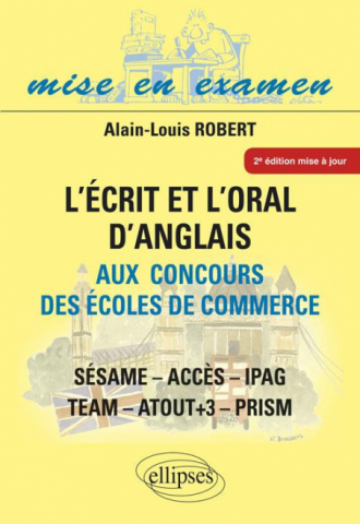 Ecrit et l'Oral d'anglais aux concours des écoles de commerce (l') - ACCES - IPAG - SESAME - TEA2e édition mise à jour