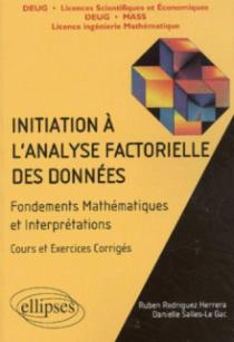 Initiation à l'analyse factorielle des données - Fondements des mathématiques et interprétations, cours et exercices