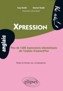 Xpression. Plus de 1300 expressions idiomatiques de l'anglais d'aujourd'hui • Niveau 2