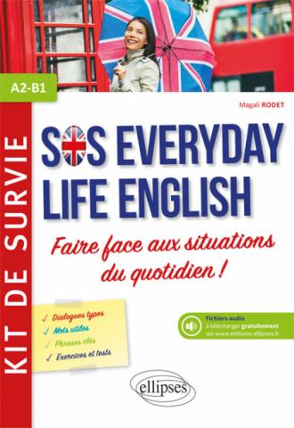 Anglais. SOS Everyday Life English. Kit de survie pour faire face aux situations du quotidien.  A2-B1 (avec fichiers audio)