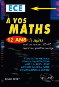 A vos maths ! 12 ans de sujets corrigés posés au concours EDHEC de 2001 à 2013 - ECE