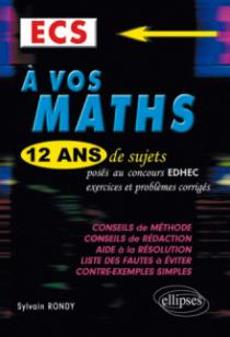 A vos maths ! 12 ans de sujets corrigés posés au concours EDHEC de 2001 à 2013 - ECS