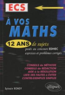A vos maths ! 12 ans de sujets corrigés d'EDHEC ECS