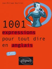 1001 expressions pour tout dire en anglais - 2e édition revue et corrigée