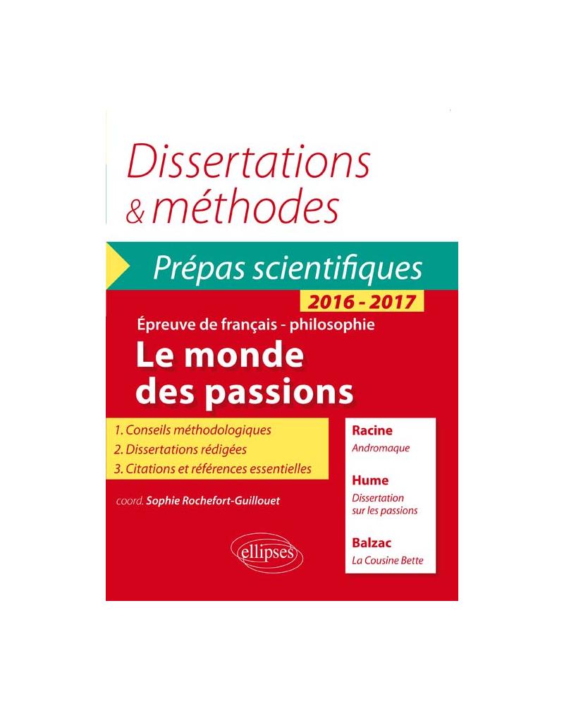 Le monde des passions. Racine, Andromaque - Balzac, La Cousine Bette - Hume, Dissertation sur les passions.  Épreuve de français /philosophie Prépas scientifiques 2016-2017