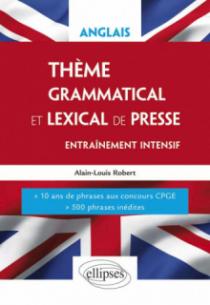 Anglais. Thème grammatical et lexical. Entraînement intensif. 10 années de phrases aux concours CPGE