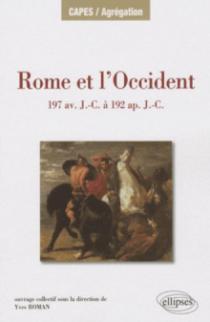 Rome et l'Occident de 197 av. J.-C. à 192 ap. J.-C. Îles de Méditerranée occidentale, péninsule Ibérique, Gaule, Germanie Alpes.