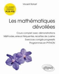Les mathématiques dévoilées PCSI • PTSI - Cours complet avec démonstrations, méthodes, erreurs fréquentes, recettes de cuisine,  exercices corrigés progressifs, programmes en PYTHON