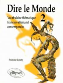 Dire le monde - 2 - Allemand - Vocabulaire thématique français-allemand contemporain