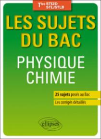 Physique-chimie - Terminales STI2D/STL/STLB - 25 sujets posés au Bac + les corrigés détaillés
