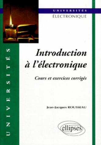 Introduction à l'électronique - Cours et exercices corrigés