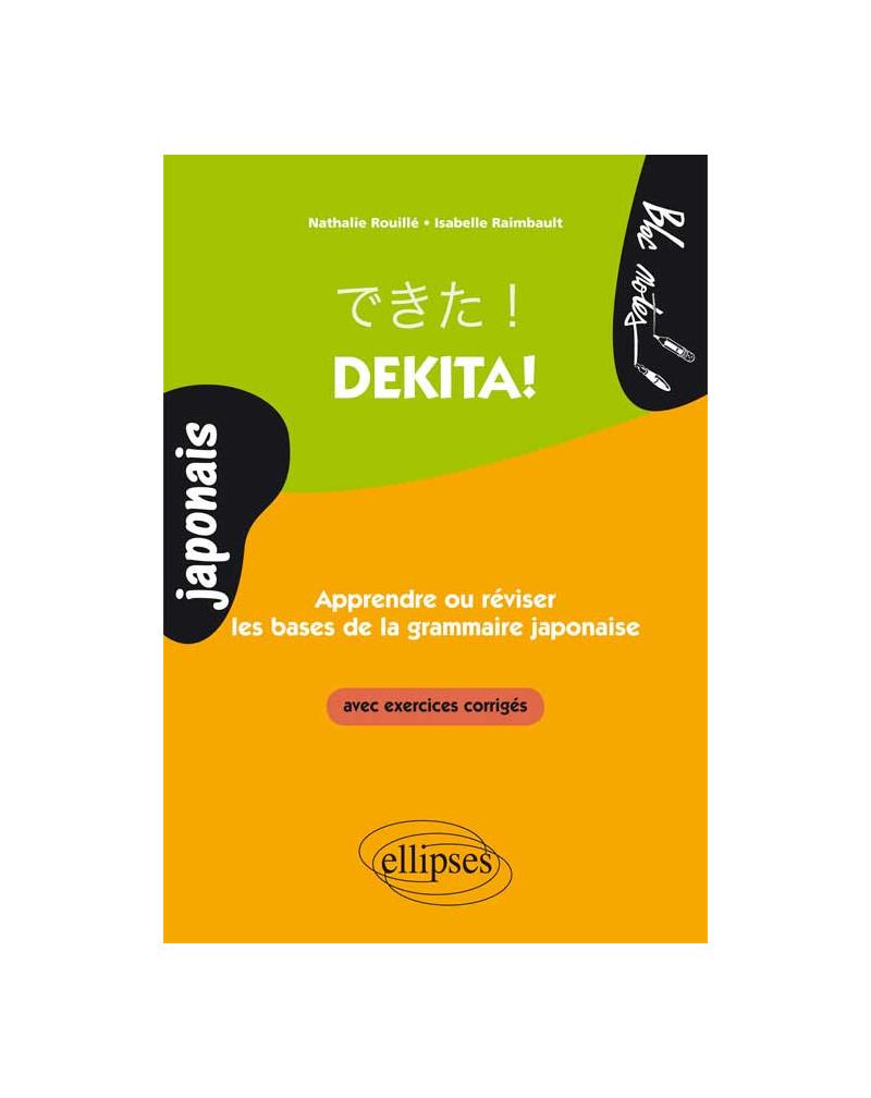 Dekita! Apprendre ou réviser les bases de la grammaire japonaise. Avec exercices corrigés
