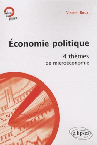 Economie politique. 4 thèmes de microéconomie