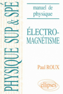 Manuel de physique générale Sup et Spé. Électromagnétisme cours et exercices corrigés