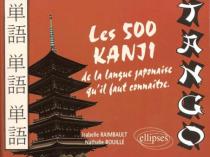 Tango - Les 500 kanji de la langue japonaise qu'il faut connaître