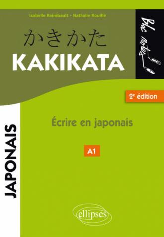 Japonais. Kakikata. Ecrire en japonais - 2e édition.