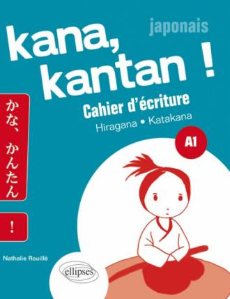 Kana, Kantan ! Cahier d'écriture Kana. Hiragna/Katakana. A1 (Japonais)