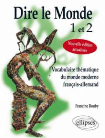 Dire le monde 1 et 2 - Allemand - Vocabulaire thématique français-allemand contemporain. Nouvelle édition actualisée.