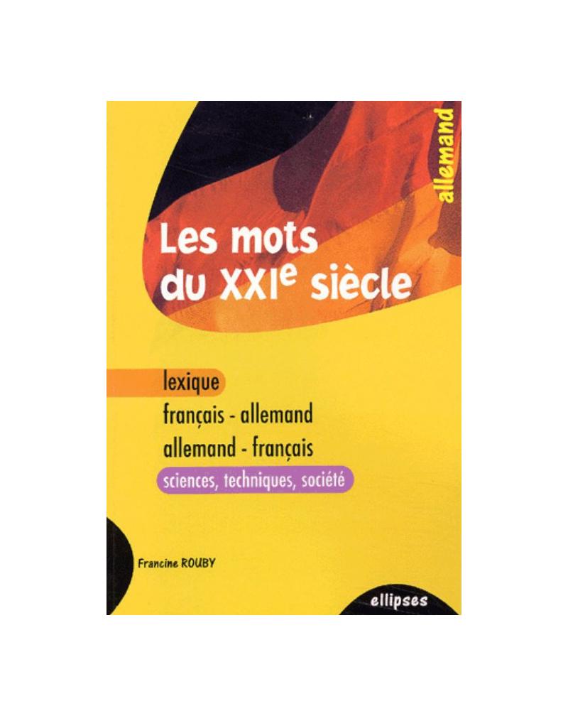 Les mots du XXIe siècle - lexique français-allemand / allemand-français (sciences - techniques - société)