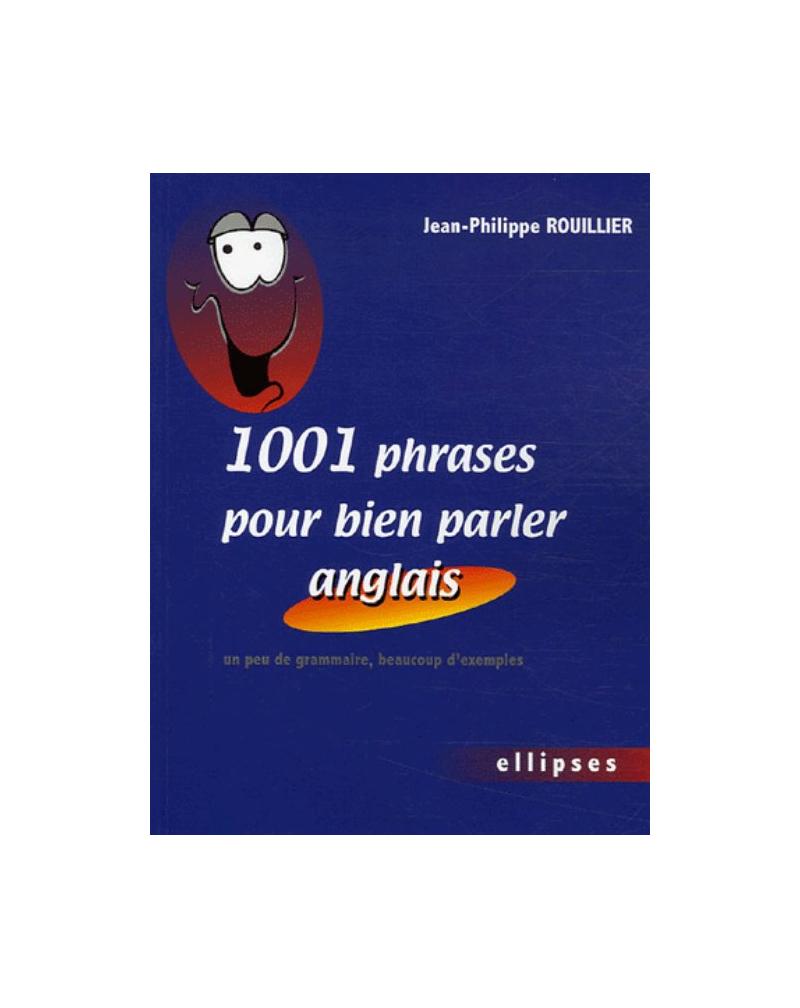 1001 phrases pour bien parler anglais - Un peu de grammaire, beaucoup d'exemples