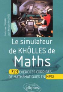 simulateur de khôlles de Mathématiques (Le) - 723 exercices corrigés de mathématiques en MPSI