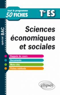 Sciences économiques et sociales - Terminale ES - tout le programme en 50 fiches