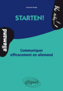 Starten! Communiquer efficacement en allemand