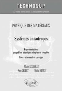 PHYSIQUE DES MATÉRIAUX - Systèmes anisotropes - Représentations, propriétés physiques simples et couplées. Cours et exercices corrigés (Niveau C)
