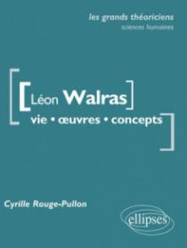 Léon Walras. Vie, œuvres, concepts.