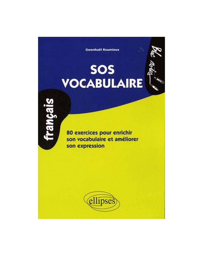 SOS vocabulaire. 80 exercices pour enrichir sonvocabulaire et améliorer sonexpression