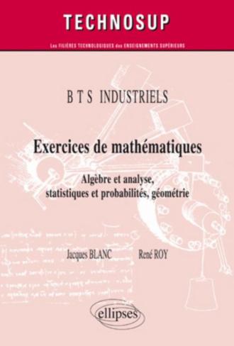 Exercices de mathématiques - Algèbre et analyse, statistiques et probabilités, géométrie - BTS  INDUSTRIELS