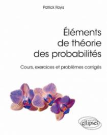 Éléments de théorie des probabilités - Cours, exercices et problèmes corrigés